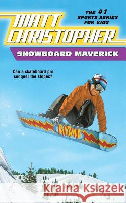 Snowboard Maverick: Can a Skateboard Pro Conquer the Slopes? Matt Christopher The #1 Sports Writer for Kids 9780316142038