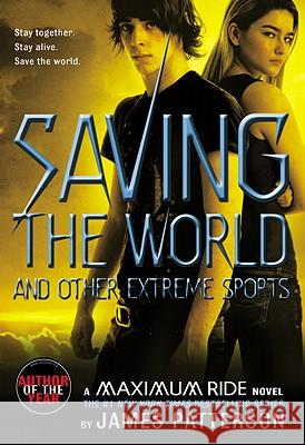 Saving the World and Other Extreme Sports: A Maximum Ride Novel James Patterson 9780316154277
