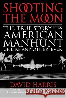Shooting the Moon: The True Story of an American Manhunt Unlike Any Other, Ever David Harris 9780316154802