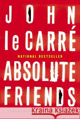 Absolute Friends John L 9780316159395 Back Bay Books