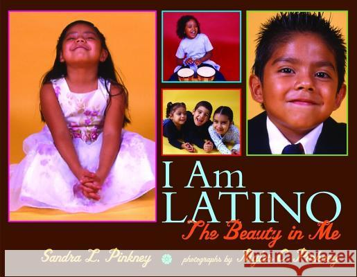 I Am Latino: The Beauty in Me Sandra L. Pinkney Myles C. Pinkney 9780316160094