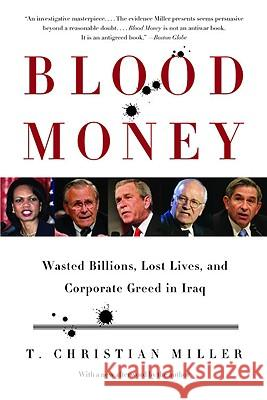 Blood Money: Wasted Billions, Lost Lives, and Corporate Greed in Iraq T. Christian Miller 9780316166287