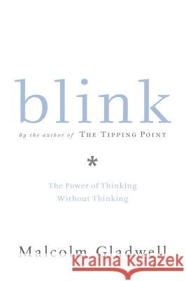 Blink: The Power of Thinking Without Thinking Malcolm Gladwell 9780316172325 Little Brown and Company