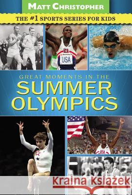 Great Moments in the Summer Olympics Matt Christopher 9780316195799