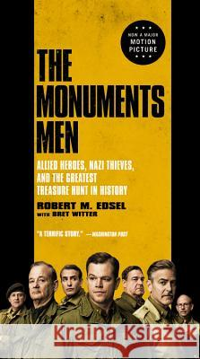 The Monuments Men: Allied Heroes, Nazi Thieves, and the Greatest Treasure Hunt in History Robert M. Edsel Bret Witter 9780316240079
