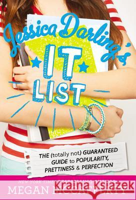 Jessica Darling's It List: The (Totally Not) Guaranteed Guide to Popularity, Prettiness & Perfection Megan McCafferty 9780316244985 Poppy Books