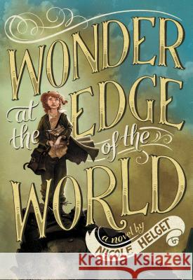 Wonder at the Edge of the World Nicole Helget 9780316245081