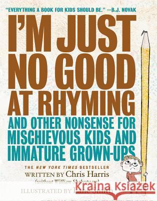 I'm Just No Good at Rhyming: And Other Nonsense for Mischievous Kids and Immature Grown-Ups Chris Harris Lane Smith 9780316266574