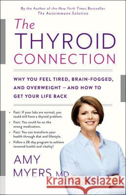 The Thyroid Connection: Why You Feel Tired, Brain-Fogged, and Overweight -- And How to Get Your Life Back Amy Myers 9780316272865
