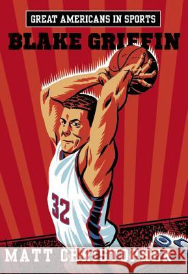 Great Americans in Sports: Blake Griffin Matt Christopher 9780316296632