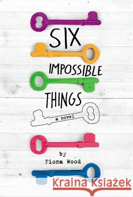 Six Impossible Things Fiona Wood 9780316299411