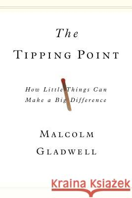 The Tipping Point: How Little Things Can Make a Big Difference Malcolm Gladwell 9780316316965 Little Brown and Company