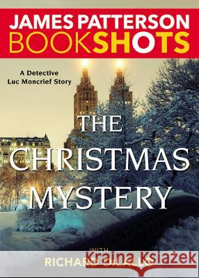 The Christmas Mystery: A Detective Luc Moncrief Mystery James Patterson Richard DiLallo 9780316319973