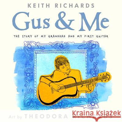 Gus & Me: The Story of My Granddad and My First Guitar No Author                                Keith Richards Theodora Richards 9780316320658