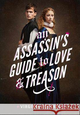 An Assassin's Guide to Love and Treason Virginia Boecker 9780316327299