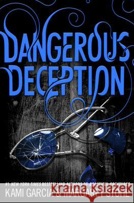 Dangerous Deception Kami Garcia Margaret Stohl 9780316370363 Little, Brown Books for Young Readers