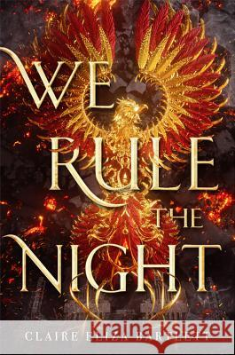 We Rule the Night Claire Eliza Bartlett 9780316417273