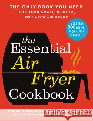 The Essential Air Fryer Cookbook: The Only Book You Need for Your Small, Medium, or Large Air Fryer Bruce Weinstein 9780316425643