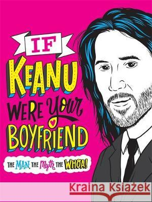 If Keanu Were Your Boyfriend: The Man, the Myth, the Whoa! Marisa Polansky Jay Roeder Dirty Bandits 9780316461016