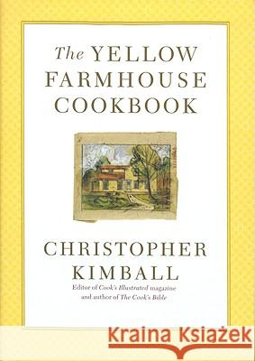 The Yellow Farmhouse Cookbook Christopher Kimball 9780316496995