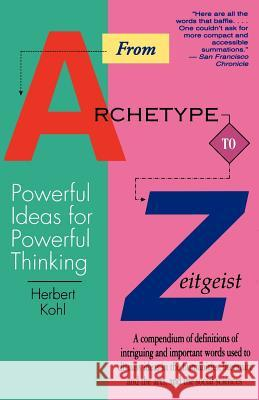 From Archetype to Zeitgeist: Powerful Ideas for Powerful Thinking Herbert R. Kohl 9780316501392 Back Bay Books
