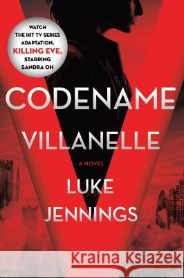 Codename Villanelle: The Basis of Killing Eve, the Hit BBC America TV Series Luke Jennings 9780316512527