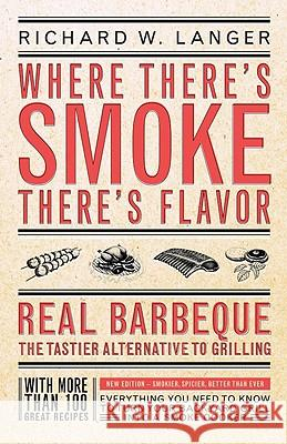 Where There's Smoke, There's Flavor: Real Barbecue--The Tastier Alternative to Grilling Richard W. Langer Susan McNeill 9780316513371