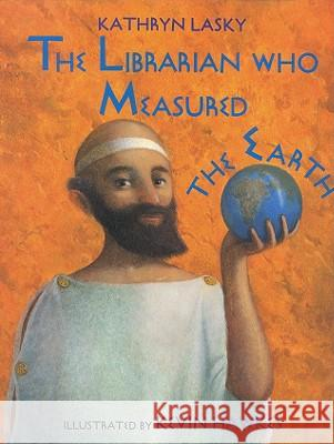 The Librarian Who Measured the Earth Kathryn Lasky Kevin Hawkes Kevin Hawkes 9780316515269