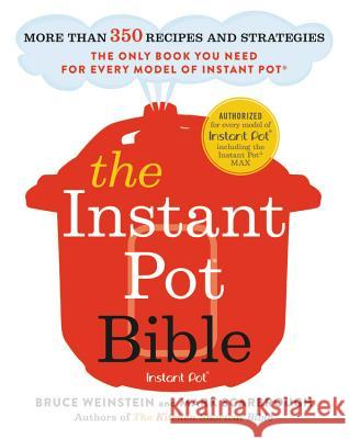 The Instant Pot Bible: More Than 350 Recipes and Strategies: The Only Book You Need for Every Model of Instant Pot Bruce Weinstein Mark Scarbrough 9780316524612 Little Brown and Company