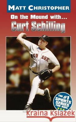 On the Mound With... Curt Schilling Matt Christopher Glenn Stout 9780316607360