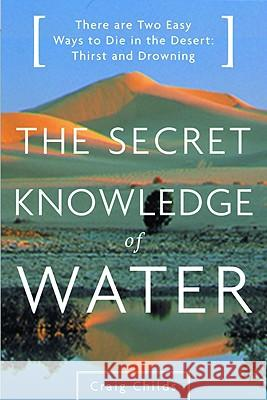 The Secret Knowledge of Water: Discovering the Essence of the American Desert Craig Childs Regan Choi 9780316610698