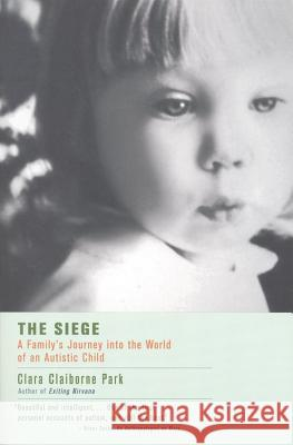 The Siege: A Family's Journey Into the World of an Autistic Child Clara Claiborne Park 9780316690690