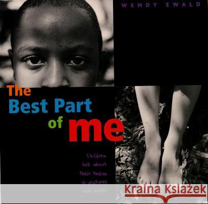 The Best Part of Me: Children Talk about Their Bodies in Pictures and Words Wendy Ewald Miss Lord's 3 4 5th Grade Class 9780316703062