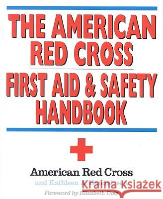 The American Red Cross First Aid and Safety Handbook American Red Cross                       Kathleen A. Handal Elizabeth H. Dole 9780316736466