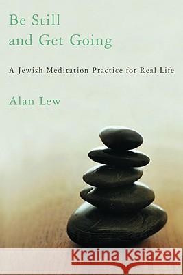 Be Still and Get Going: A Jewish Meditation Practice for Real Life Alan Lew 9780316739108