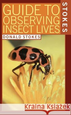 Stokes Guide to Observing Insect Lives Donald W. Stokes Deborah Prince Lillian 9780316817271