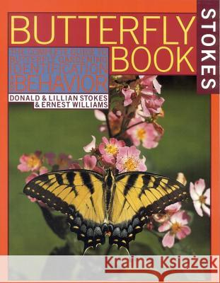The Butterfly Book: An Easy Guide to Butterfly Gardening, Identification and Behavior Donald Stokes Ernest Williams Lillian 9780316817806