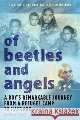 Of Beetles & Angels: A Boy's Remarkable Journey from a Refugee Camp to Harvard Mawi Asgedom Dave Berger Mawi 9780316826204