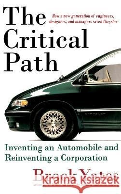 The Critical Path: Inventing an Automobile and Reinventing a Corporation Brock Yates 9780316967082 Little Brown and Company