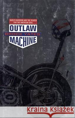 Outlaw Machine: Harley Davidson and the Search for the American Soul Brock Yates 9780316967181 Little Brown and Company