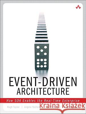 Event-Driven Architecture : How SOA Enables the Real-Time Enterprise Hugh Taylor 9780321322111