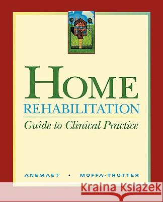 Home Rehabilitation: Guide to Clinical Practice Wendy Anemaet Michelle E. Moffa-Trotter 9780323002851