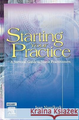 Starting Your Practice: A Survival Guide for Nurse Practitioners Jean Nagelkerk 9780323024884