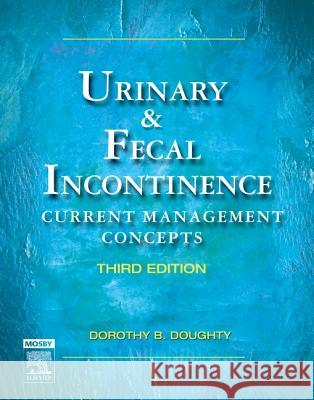 Urinary & Fecal Incontinence: Current Management Concepts Dorothy B. Doughty 9780323031356