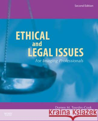 Ethical and Legal Issues for Imaging Professionals Doreen M. Towsley-Cook Terese A. Young 9780323045995