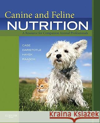 Canine and Feline Nutrition: A Resource for Companion Animal Professionals Linda P. Case Leighann Daristotle Michael G. Hayek 9780323066198