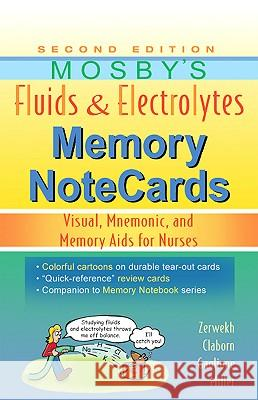 Mosby's Fluids & Electrolytes Memory NoteCards : Visual, Mnemonic, and Memory Aids for Nurses JoAnn Zerwekh Jo Carol Claborn 9780323067461