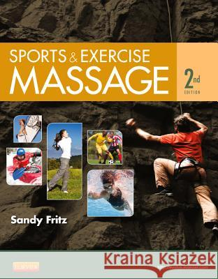 Sports & Exercise Massage: Comprehensive Care for Athletics, Fitness, & Rehabilitation Sandy Fritz 9780323083829