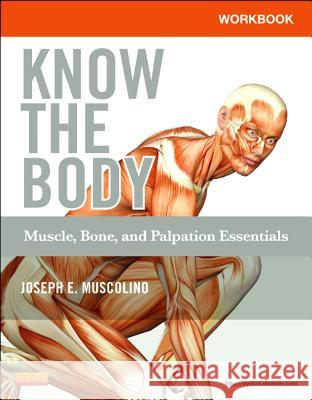 Workbook for Know the Body: Muscle, Bone, and Palpation Essentials Joseph E. Muscolino 9780323086837