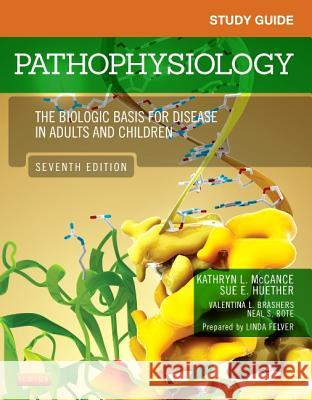 Study Guide for Pathophysiology : The Biological Basis for Disease in Adults and Children Kathryn L. McCance Sue E. Huether 9780323169417